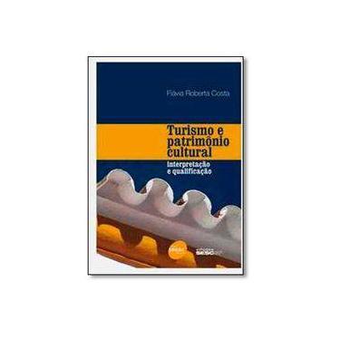 Turismo e patrimônio cultural: Interpretação e qualificação - Flávia Roberta Costa - 9788539607457