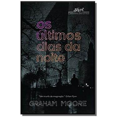 Os Últimos Dias Da Noite - Moore, Graham - 9788535929218