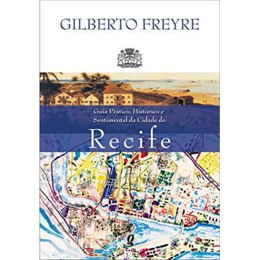 Guia Pratico, Historico E Sentimental Da Cidade Do Recife - Capa Comum - 9788526010673