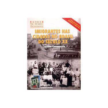 Imigrantes nas Cidades no Brasil do Século XX - Col. A Vida no Tempo - Cammarota, Luciana - 9788535707687