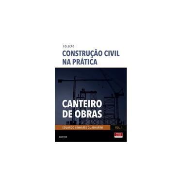 Canteiro de Obras - Vol.1 - Coleção Construção Civil na Prática - Eduardo Linhares Qualharini - 9788535286830