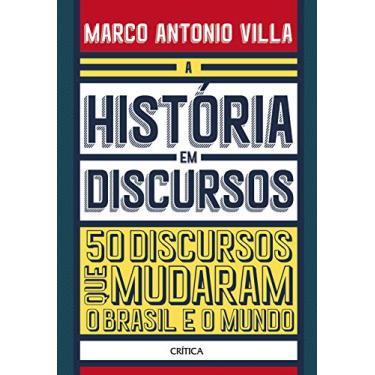 A História Em Discursos - 50 Discursos Que Mudaram O Brasil E O Mundo - Antonio Villa,marco - 9788542214024