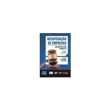 Recuperação de Empresas - Uma Multipla Visão da Nova Lei - Oliveira, Fátima Bayma - 9788576050704