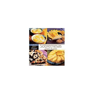 Sobremesas com Frutas 100% Prazer - Larousse - 9788581862026