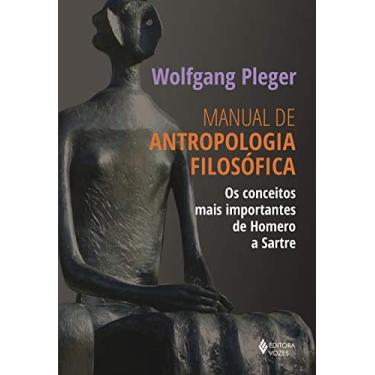 Manual de antropologia filosófica: Os conceitos mais importantes de Homero a Sartre - Wolfgang Pleger - 9788532659859