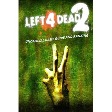 Left 4 Dead 2: Unofficial Game Guide and Ranking