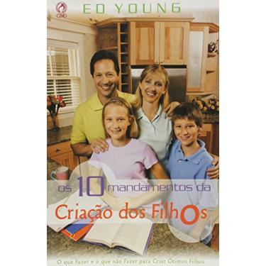 Os 10 Mandamentos da Criação dos Filhos - Young... - 9788526309715
