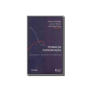 Teorias da Comunicação - Conceitos, Escolas e Tendências - Franca, Vera Veiga; Martino, Antônio Luiz - 9788532626158