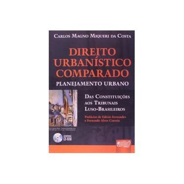 Direito Urbanístico Comparado - Planejamento Urbano - Das Constituições aos Tribunais... - Costa, Carlos Magno Miqueri Da - 9788536224749