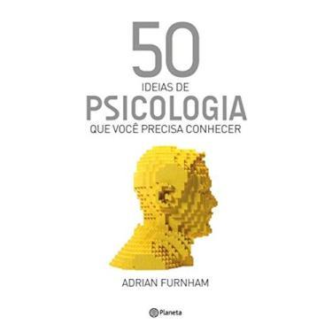 50 Ideias de Psicologia Que Você Precisa Conhecer - Furnham, Adrian - 9788542204674