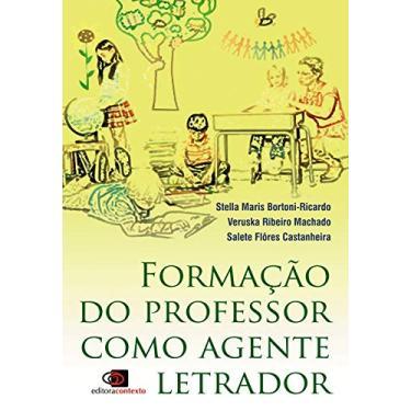 Formação do Professor Como Agente Letrador - Ricardo, Stella Maris Bortoni; Machado, Veruska Ribeiro; Castanheira, Salete Flores - 9788572444774