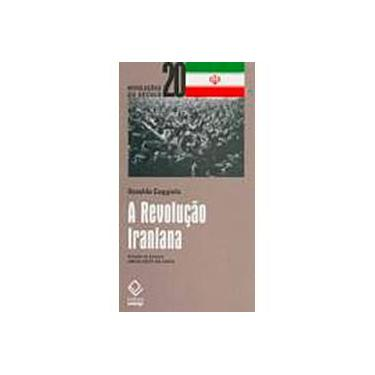 A Revolução Iraniana - Col. Revoluções do Século 20 - Coggiola, Osvaldo - 9788571398269