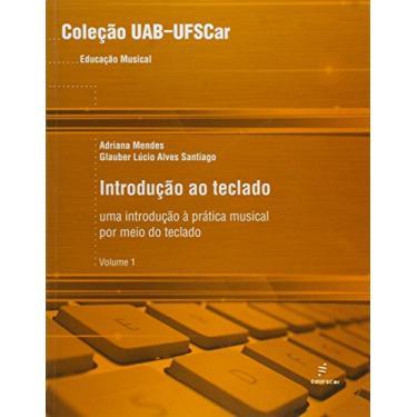 Introducao Ao Teclado - Uma Introducao A Pratica Musical Por Meio Do T - Glauber Lucio Alves^mendes, Adriana Santiago - 9788576003205