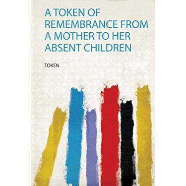 A Token of Remembrance from a Mother to Her Absent Children