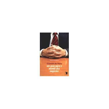 O Caminho das Pedras - Um Guia para o Mundo dos Negócios - Martino, Antonio De - 9788577280025