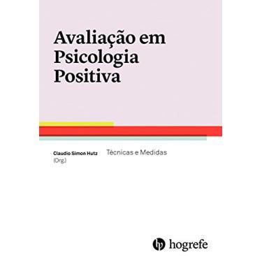 Avaliação em Psicologia Positiva. Técnicas e Medidas - Volume 1 - Claudio Simon Hutz - 9788585439330