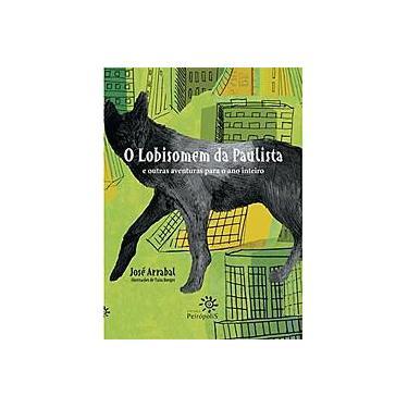 O Lobisomem da Paulista e Outras Aventuras para o Ano Inteiro - Arrabal, Jose - 9788575961728