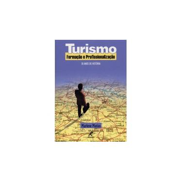 Turismo - Formação e Profissionalização : 30 Anos de História - Matias, Marlene - 9788520415023