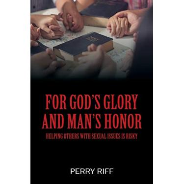 For God's Glory and Man's Honor: Helping Others with Sexual Issues is Risky