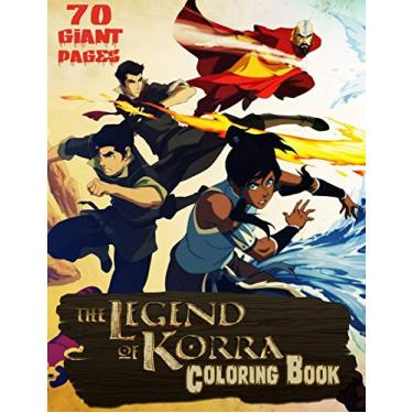 The Legend of Korra Coloring Book: GREAT Gift for you or your children to entertain at home with 70 GIANT PAGES and EXCLUSIVE ILLUSTRATION!