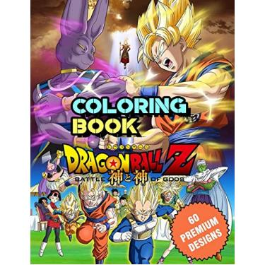 Dragon Ball Z Coloring Book: Great Coloring Book For Kids and Adults - Dragon Ball Z Coloring Book With High Quality Images For All Ages