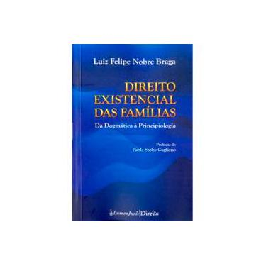 Direito Existencial Das Famílias - da Dogmática À Principiologia - Braga, Luiz Felipe Nobre - 9788584400331