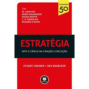 Estratégia - Arte e Ciência na Criação e Execução - Série Thinkers 50 - Crainer, Stuart; Dearlove, Des - 9788582602133