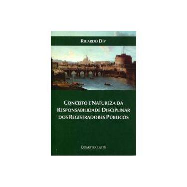 Conceito e Natureza da Responsabilidade Disciplinar Dos Registros Públios - Dip, Ricardo - 9788576748687