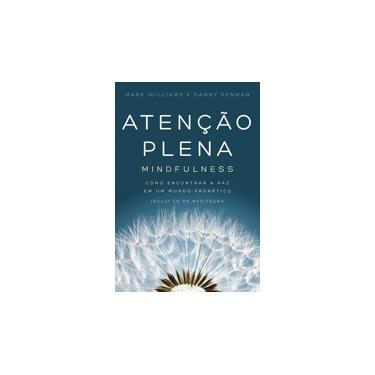 Atenção Plena - Mindfulness - Como Encontrar A Paz Em Um Mundo Frenético - Inclui CD de Meditação - Williams, Mark ; Penman, Danny - 9788543101873