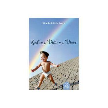 Sobre A Vida e o Viver - Ricardo De Faria Barros - 9788581130774
