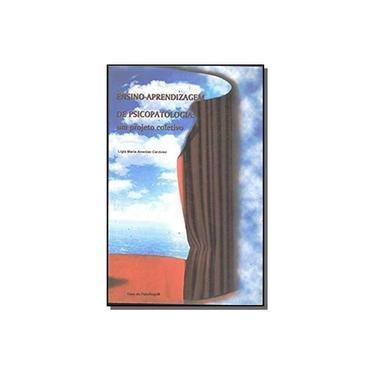 Ensino-Aprendizagem de Psicopatologia: um Projeto Coletivo - Ligia Maria Ananias Cardoso - 9788573963670
