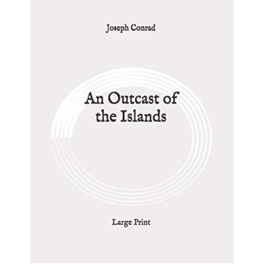 An Outcast of the Islands: Large Print