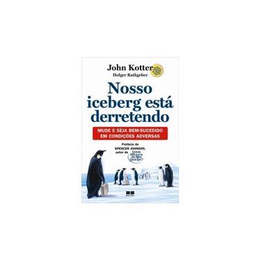 Nosso Iceberg Está Derretendo - Kotter, John; Rathgeber, Holger - 9788576841722