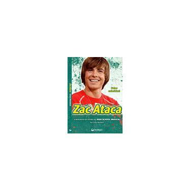 Zac Ataca - A Biografia do Astro do High School Musical - Norwich, Grace - 9788577480449