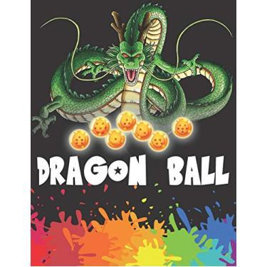 Dragon Ball: DragonBall Coloring Book for Kids and Adults - Enjoy Coloring + 70 HD illustration Collection of Dragon Ball Z Super Kai GT Saiyan And More!