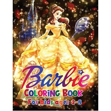 Barbie Coloring Book for Kids Ages 4-8: Awasome Barbie Lover Coloring Book for Kids, Boys and Girls (Perfect for Children Ages 4-8)