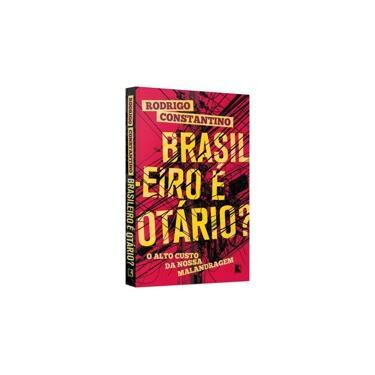 Brasileiro É Otário? - Constantino, Rodrigo - 9788501073167