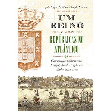 Um Reino E Suas Repúblicas No Atlântico - Fragoso, João - 9788520012697