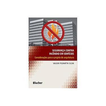 Segurança Contra Incêndio em Edifícios - Valdir Pignatta Silva - 9788521207757