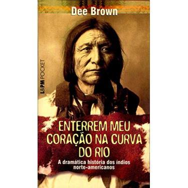 Enterrem Meu Coração na Curva do Rio - Brown, Dee - 9788525412935