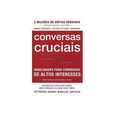 Conversas Cruciais - Habilidades Para Conversas de Altos Interesses - Patterson, Kerry - 9788593585005