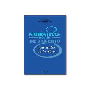 Narrativas Do Rio De Janeiro Nas Aulas De Historia - Marcus Leonardo Bomfim Martins - 9788574788463