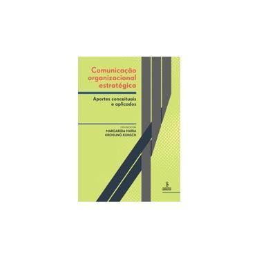 Comunicação Organizacional Estratégica - Aportes Conceituais e Aplicados - Kunsch, Margarida Maria Krohling - 9788532310460