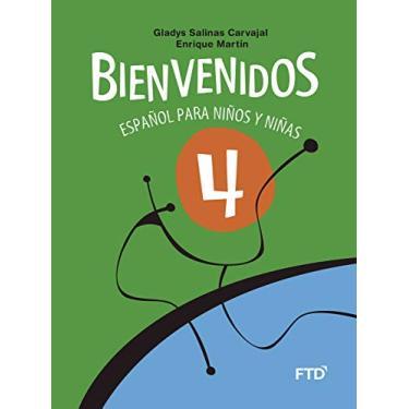 Bienvenidos - Español Para Niños Y Niñas - 4º Ano - Carvajal, Gladys Salinas; Martín, Enrique - 9788520001530