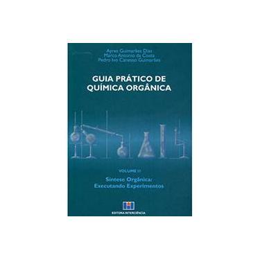 Guia Prático de Química Orgânica - Vol. 2 - Dias, Ayres Guimarães; Guimarães, Pedro Ivo Canesso; Costa, Marco Antonio Da - 9788571932036