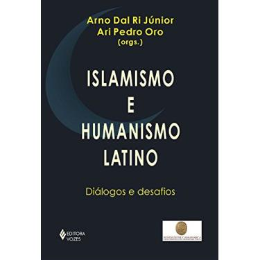 Islamismo e Humanismo Latino - Diálogos e Desafios - Dal Ri Jr., Arno; Oro, Ari Pedro - 9788532630377