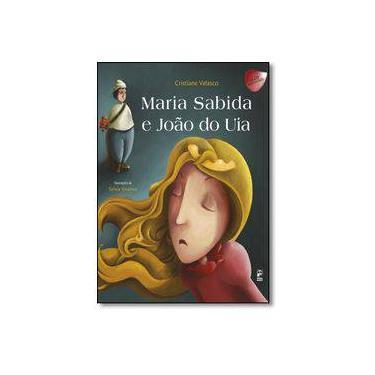 Maria Sabida e João do Uia - Cristiane Velasco - 9788578883133