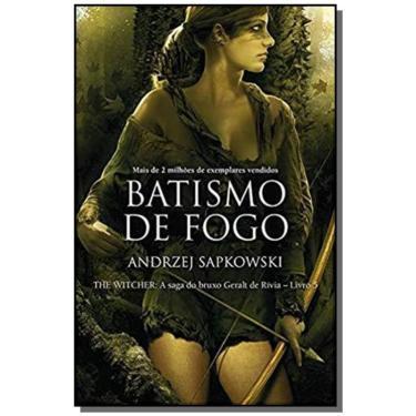 Batismo de Fogo - Saga do Bruxo Gerald de Rivia - Vol. 05 - Sapkowski, Andrej - 9788578279820