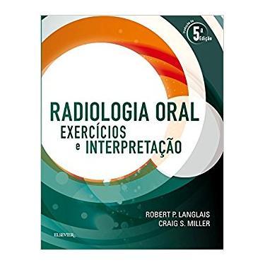 Radiologia Oral - Exercícicos E Interpretação - Tradução Da 5ª Edição 2018 - Langlais, Robert - 9788535288391