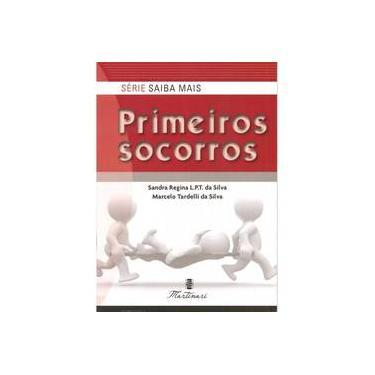 Série Saiba Mais: Primeiros Socorros - Silva,sandra Regina L.P.T. Da - 9788581160207